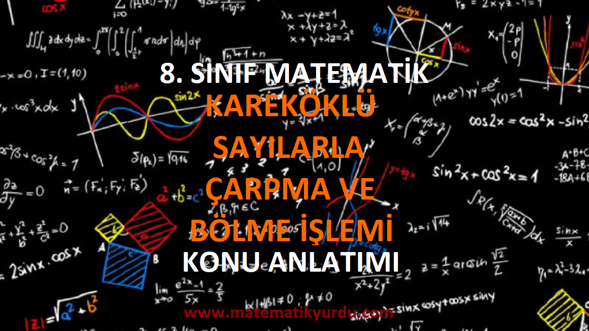 8. Sınıf Kareköklü Sayılarla Çarpma ve Bölme İşlemi Konu Anlatımı