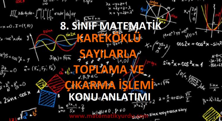 8. Sınıf Kareköklü Sayılarla Toplama ve Çıkarma İşlemi Konu Anlatımı