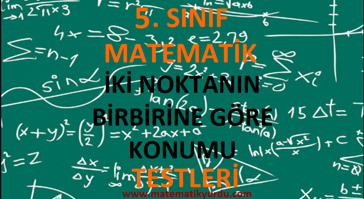 5. Sınıf İki Noktanın Birbirine Göre Konumu Testi
