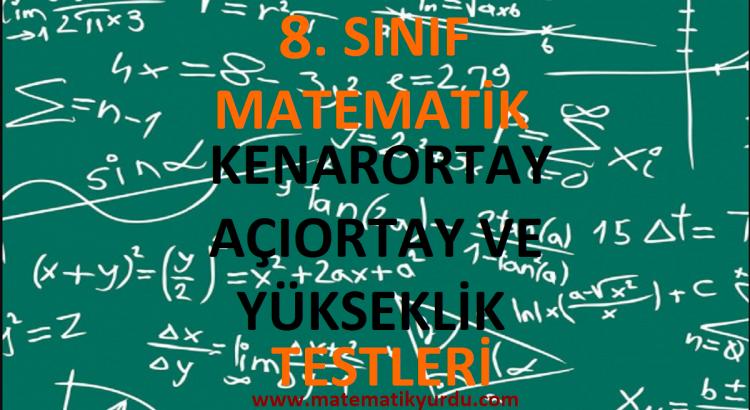 8. Sınıf Kenarortay, Açıortay ve Yükseklik Testi
